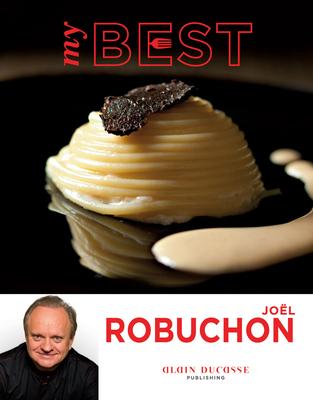 My Best: Joel Robuchon - Robuchon, Joel, and Nurra, Rina (Photographer)
