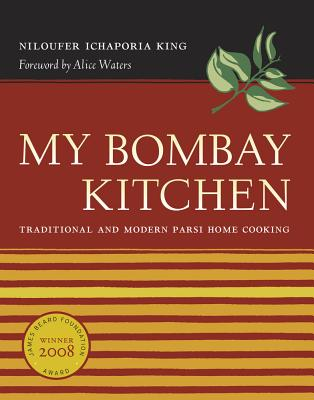 My Bombay Kitchen: Traditional and Modern Parsi Home Cooking - King, Niloufer Ichaporia, and Waters, Alice (Foreword by)