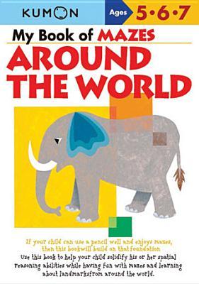 My Book of Mazes Around the World: Ages 5, 6, 7 - Kumon Publishing (Creator)