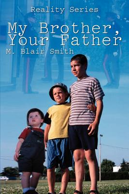 My Brother, Your Father - Smith, M Blair