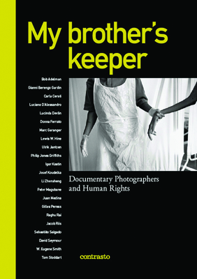 My Brother's Keeper: Documentary Photographers and Human Rights - Mauro, Alessandra (Editor)