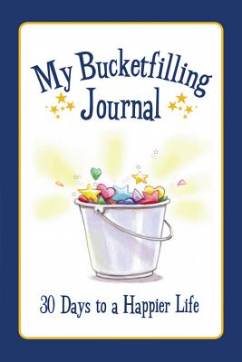 My Bucketfilling Journal: 30 Days to a Happier Life - McCloud, Carol