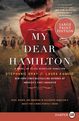 My Dear Hamilton: A Novel of Eliza Schuyler Hamilton [Large Print] - Dray, Stephanie, and Kamoie, Laura