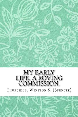 My early life; a roving commission - Churchill, Winston, Sir