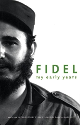 My Early Years - Castro, Fidel, and Shnookal, Deborah (Editor), and Garcia Marquez, Gabriel (Introduction by)