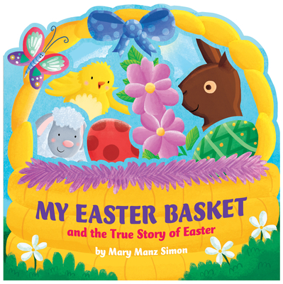 My Easter Basket: The True Story of Easter - Simon, Mary Manz, Dr.