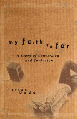 My Faith So Far: A Story of Conversion and Confusion - Dodd, Patton