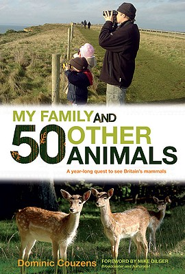 My Family and 50 Other Animals: A Year-Long Quest Tor See Britain's Mammals - Couzens, Dominic