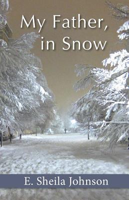 My Father, in Snow - Johnson, E Sheila