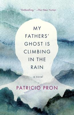 My Fathers' Ghost Is Climbing in the Rain - Pron, Patricio, and Lethem, Mara Faye (Translated by)