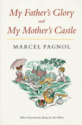 My Father's Glory & My Mother's Castle: Marcel Pagnol's Memories of Childhood - Pagnol, Marcel