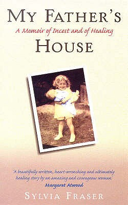 My Father's House: A Memoir of Incest and of Healing - Fraser, Sylvia