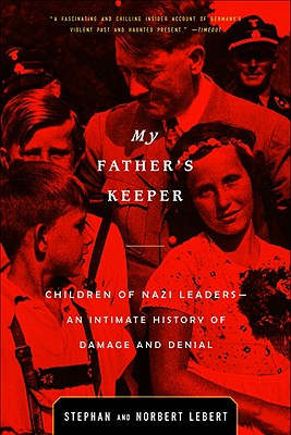 My Father's Keeper: Children of Nazi Leaders--An Intimate History of Damage and Denial - Lebert, Stephan, and Lebert, Norbert, and Evans, Julian (Translated by)