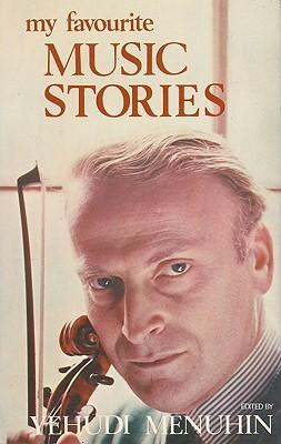 My Favourite Music Stories - Menuhin, Yehudi (Editor)
