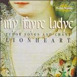 My Fayre Lady: Tudor Songs and Chant