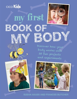 My First Book of My Body: Discover How Your Body Works with 35 Fun Projects and Experiments - Akass, Susan, and Butcher, Frances