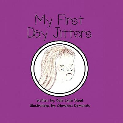 My First Day Jitters - Stout, Dale Lynn