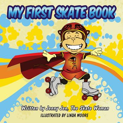 My First Skate Book - Skate Woman Comic Book Super Series - 5 Minute Stories: Discover the Exciting, Surprising, and Wonderful World of Skating - Goldstein, Jenn Jenny Jen Skate Woman
