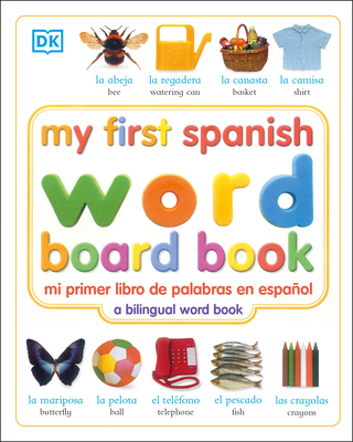 My First Spanish Word Board Book/Mi Primer Libro de Palabras En Espanol - DK