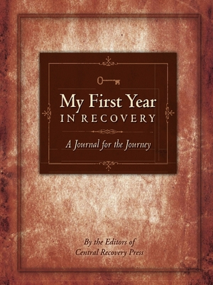My First Year in Recovery: A Journal for the Journey - Central Recovery Press (Creator)