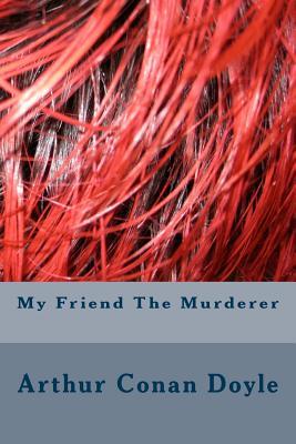 My Friend the Murderer - Doyle, Arthur Conan, Sir
