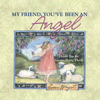 My Friend, You've Been an Angel: Thank You for Always Being There -