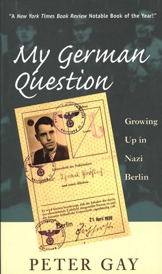 My German Question: Growing Up in Nazi Berlin - Gay, Peter