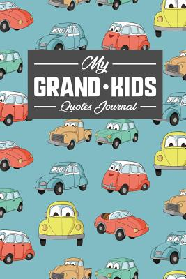 My Grandkid's Quotes Journal: Blank Quote Book to Write in Funny, Inspirational, Motivational, Positive Quotes or Sayings From Your Grandchildren, For Grandpa, Grandma, Grandparents, Cute Cars & Trucks Cover - Publishing, Rogue Plus