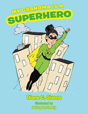 My Grandma Is a Superhero - Givens, Diane C