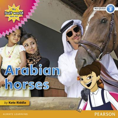My Gulf World and Me Level 3 non-fiction reader: Arabian horses - Riddle, Kate