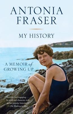 My History: A Memoir of Growing Up - Fraser, Antonia, Lady