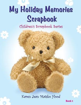 My Holiday Memories Scrapbook for Kids - Hood, Karen Jean Matsko