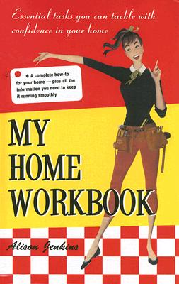 My Home Workbook: Essential Tasks You Can Tackle with Confidence in Your Home - Jenkins, Alison