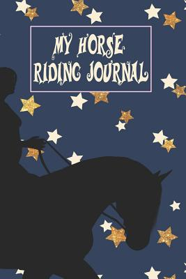 My Horse Riding Journal: Horseback Training Log - Maggie Nguyen