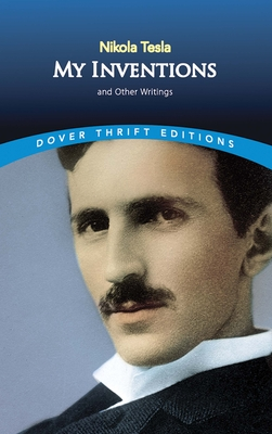My Inventions: And Other Writings - Tesla, Nikola