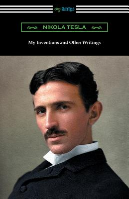 My Inventions and Other Writings - Tesla, Nikola