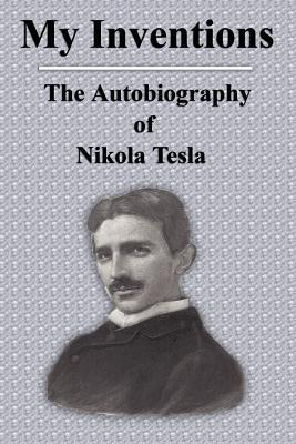 My Inventions: The Autobiography of Nikola Tesla - Tesla, Nikola
