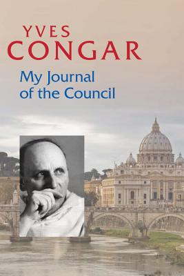 My Journal of the Council - Congar, Yves, Cardinal, and Ronayne, Mary John, Sr. (Translated by), and Boulding, Mary Cecily (Translated by)