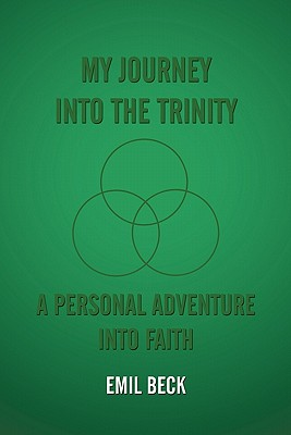 My Journey into the Trinity: A Personal Adventure into Faith - Beck, Emil