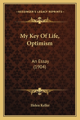 My Key of Life, Optimism: An Essay (1904) - Keller, Helen