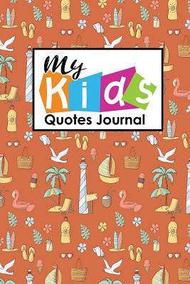 My Kid's Quotes Journal: Quotable Journals, Quotes Book For Teens, Quote Journal, Daily Quote Journal, Sayings From Childrens, For Moms, Dads, Parents, Cute Beach Cover - Publishing, Rogue Plus