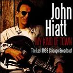 My Kind of Town: The Lost 1993 Chicago Broadcast - John Hiatt