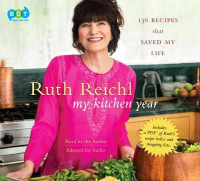 My Kitchen Year: 136 Recipes That Saved My Life - Reichl, Ruth (Read by)