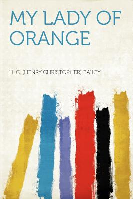 My Lady of Orange - Bailey, Henry Christopher