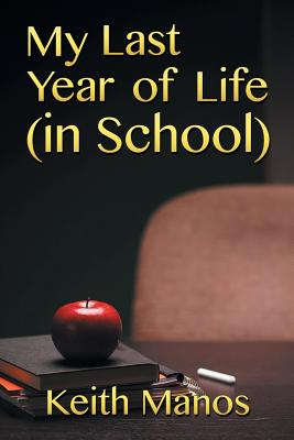My Last Year of Life (in School) - Manos, Keith