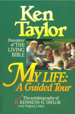 My Life: A Guided Tour - Taylor, Kenneth N, Dr., B.S., Th.M., and Taylor, Ken, and Muir, Virginia J