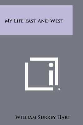 My Life East and West - Hart, William Surrey