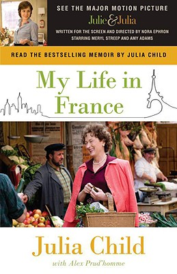 My Life in France - Child, Julia, and Prud'homme, Alex