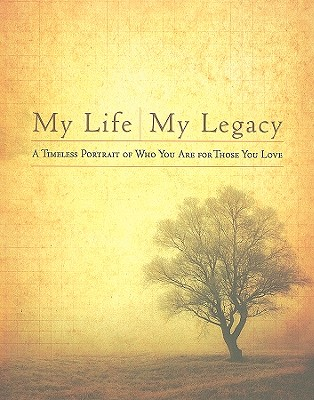 My Life, My Legacy: A Timeless Portrait of Who You Are for Those You Love - Howard Books (Creator)