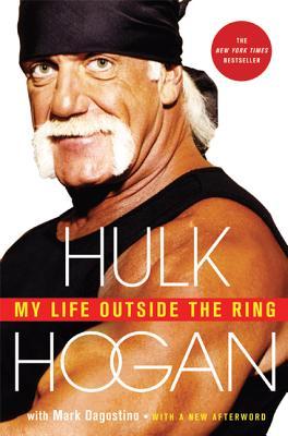 My Life Outside the Ring: A Memoir - Hogan, Hulk, and Dagostino, Mark